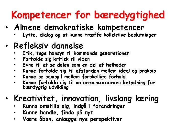 Kompetencer for bæredygtighed • Almene demokratiske kompetencer • Lytte, dialog og at kunne træffe