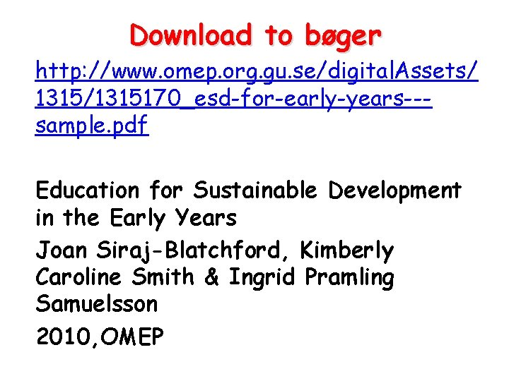 Download to bøger http: //www. omep. org. gu. se/digital. Assets/ 1315/1315170_esd-for-early-years--sample. pdf Education for