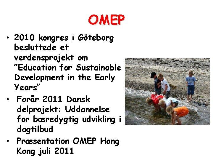 """OMEP • 2010 kongres i Göteborg besluttede et verdensprojekt om """"Education for Sustainable Development"""