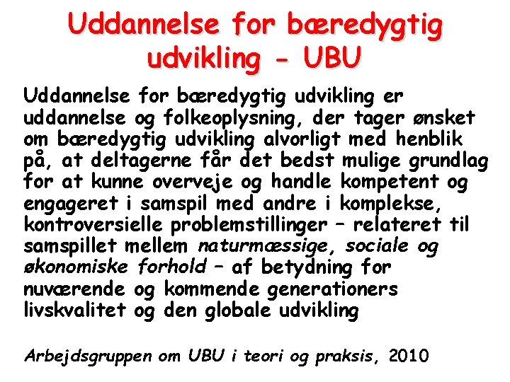 Uddannelse for bæredygtig udvikling - UBU Uddannelse for bæredygtig udvikling er uddannelse og folkeoplysning,