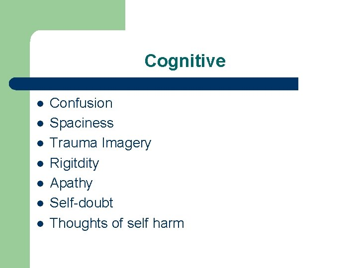 Cognitive l l l l Confusion Spaciness Trauma Imagery Rigitdity Apathy Self-doubt Thoughts of