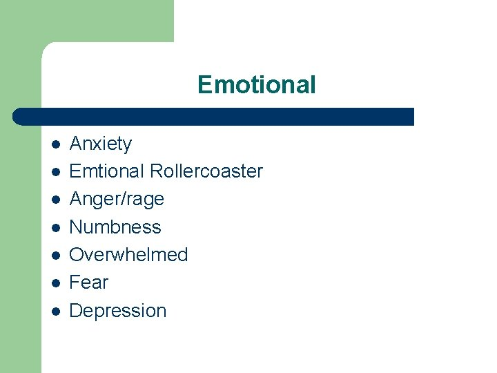 Emotional l l l Anxiety Emtional Rollercoaster Anger/rage Numbness Overwhelmed Fear Depression