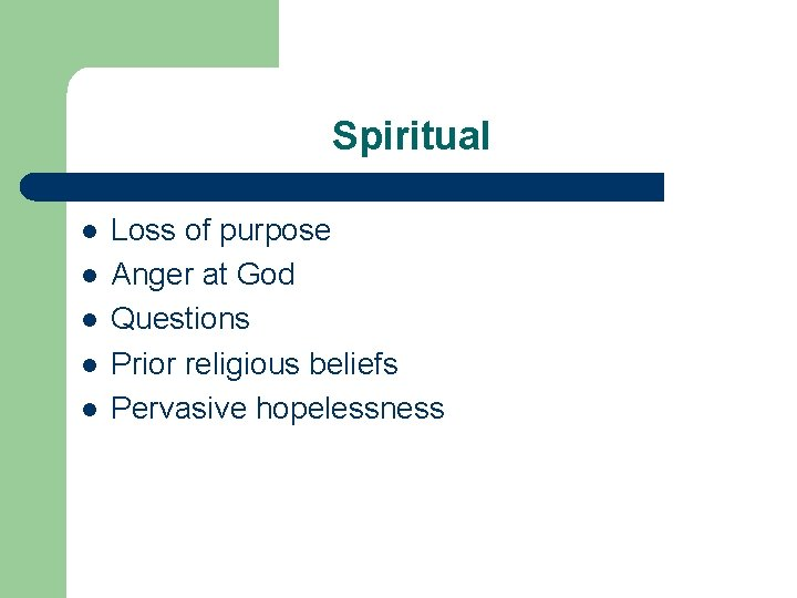 Spiritual l l Loss of purpose Anger at God Questions Prior religious beliefs Pervasive