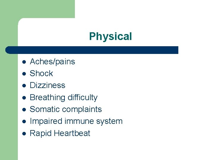 Physical l l l Aches/pains Shock Dizziness Breathing difficulty Somatic complaints Impaired immune system