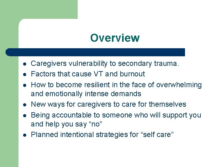 Overview l l l Caregivers vulnerability to secondary trauma. Factors that cause VT and