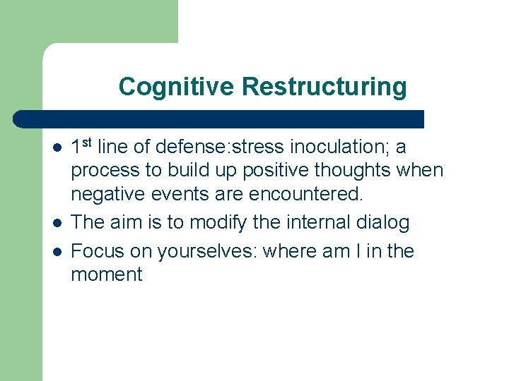 Cognitive Restructuring l l l 1 st line of defense: stress inoculation; a process