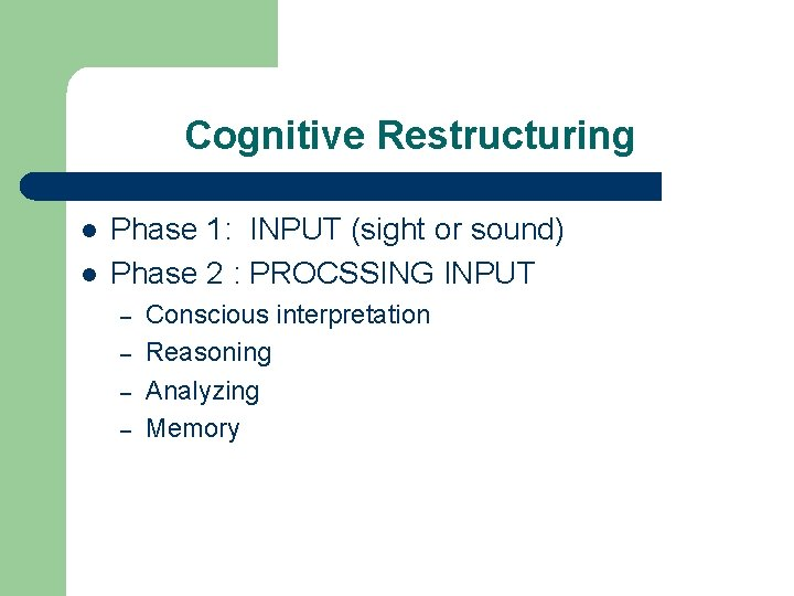 Cognitive Restructuring l l Phase 1: INPUT (sight or sound) Phase 2 : PROCSSING