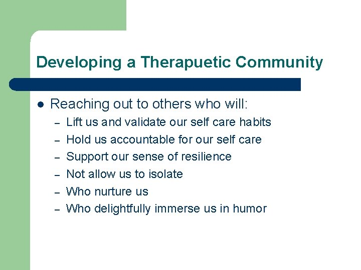 Developing a Therapuetic Community l Reaching out to others who will: – – –