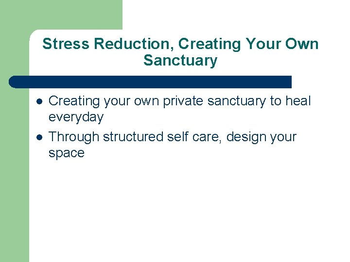 Stress Reduction, Creating Your Own Sanctuary l l Creating your own private sanctuary to