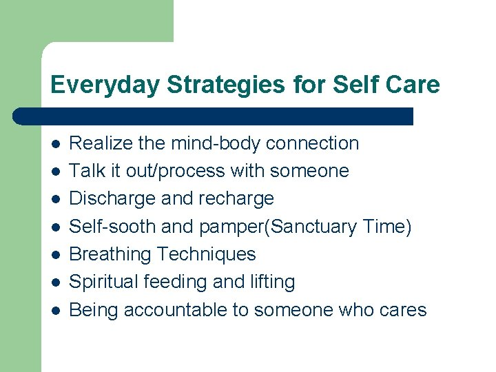 Everyday Strategies for Self Care l l l l Realize the mind-body connection Talk