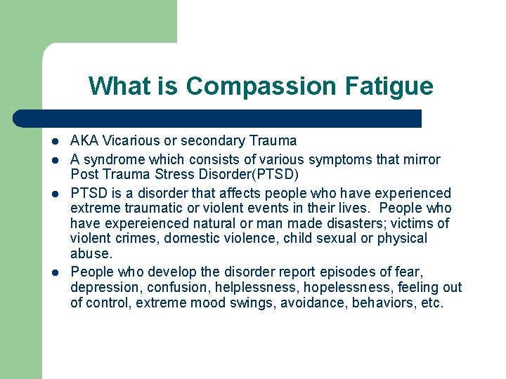 What is Compassion Fatigue l l AKA Vicarious or secondary Trauma A syndrome which