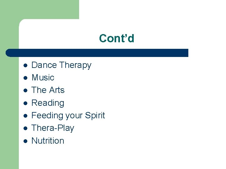 Cont'd l l l l Dance Therapy Music The Arts Reading Feeding your Spirit