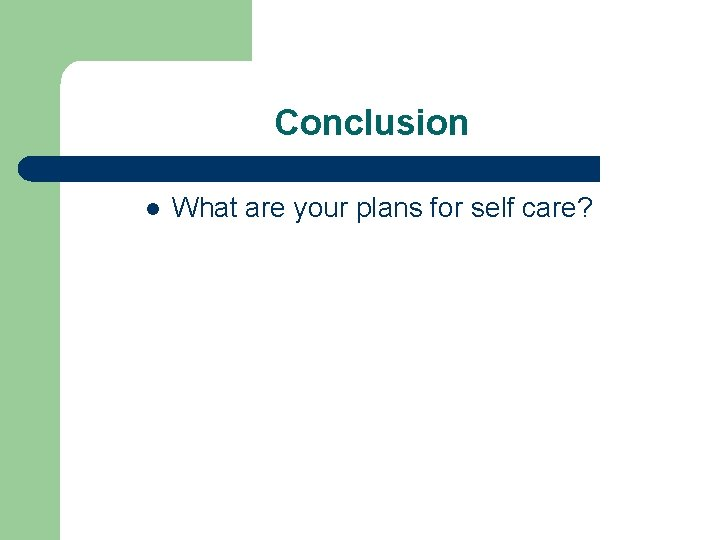 Conclusion l What are your plans for self care?