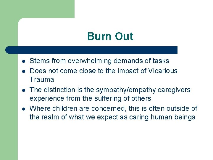 Burn Out l l Stems from overwhelming demands of tasks Does not come close