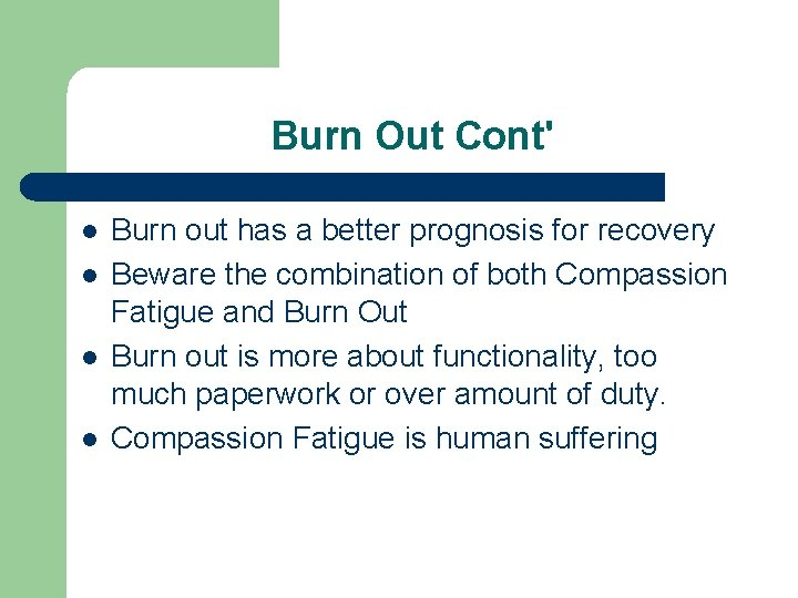 Burn Out Cont' l l Burn out has a better prognosis for recovery Beware