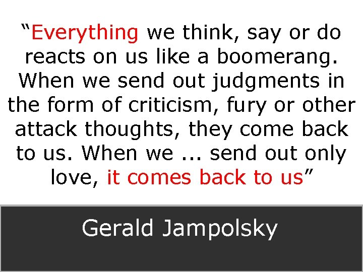 """""""Everything we think, say or do reacts on us like a boomerang. When we"""