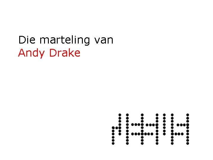 Die marteling van Andy Drake