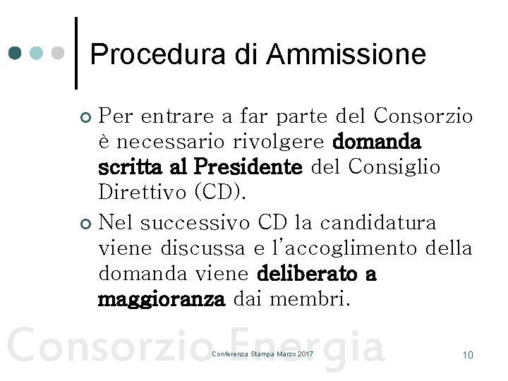 Procedura di Ammissione Per entrare a far parte del Consorzio è necessario rivolgere domanda