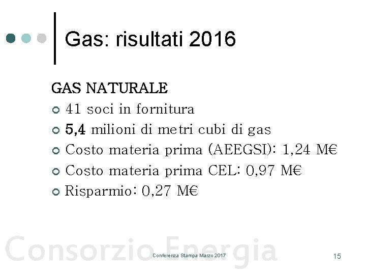 Gas: risultati 2016 GAS NATURALE ¢ 41 soci in fornitura ¢ 5, 4 milioni