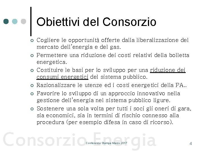 Obiettivi del Consorzio ¢ ¢ ¢ Cogliere le opportunità offerte dalla liberalizzazione del mercato