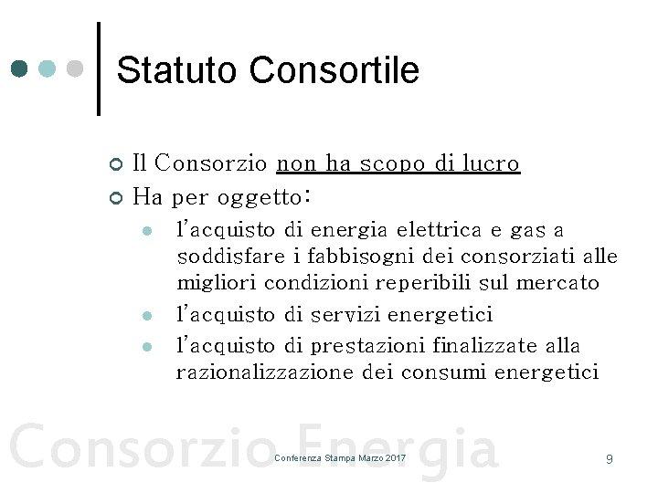Statuto Consortile ¢ ¢ Il Consorzio non ha scopo di lucro Ha per oggetto: