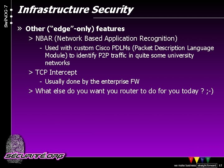 "Swi. NOG-7 Infrastructure Security » Other (""edge""-only) features > NBAR (Network Based Application Recognition)"