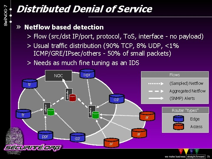 » Netflow based detection > Flow (src/dst IP/port, protocol, To. S, interface - no