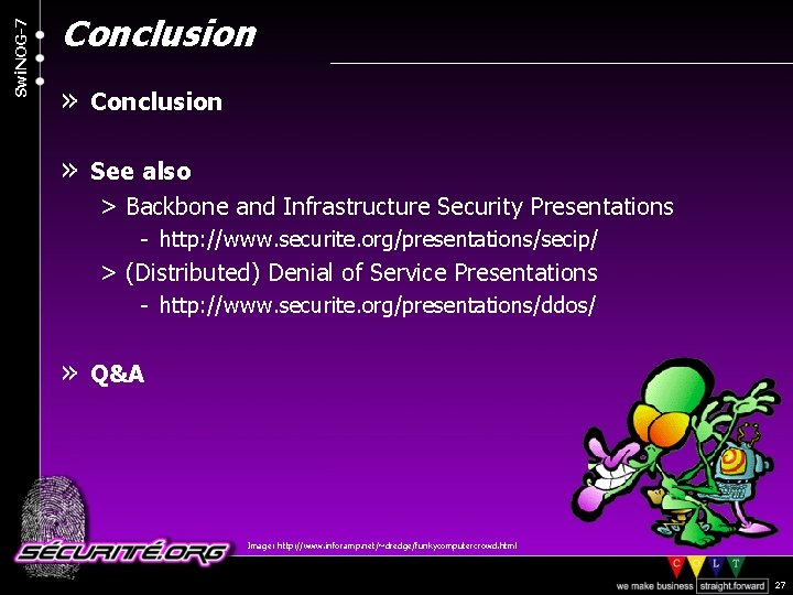 Swi. NOG-7 Conclusion » See also > Backbone and Infrastructure Security Presentations - http: