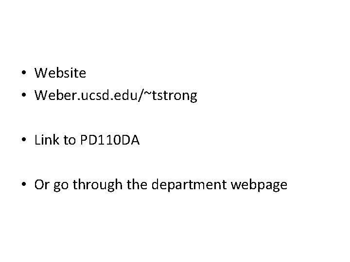 • Website • Weber. ucsd. edu/~tstrong • Link to PD 110 DA •