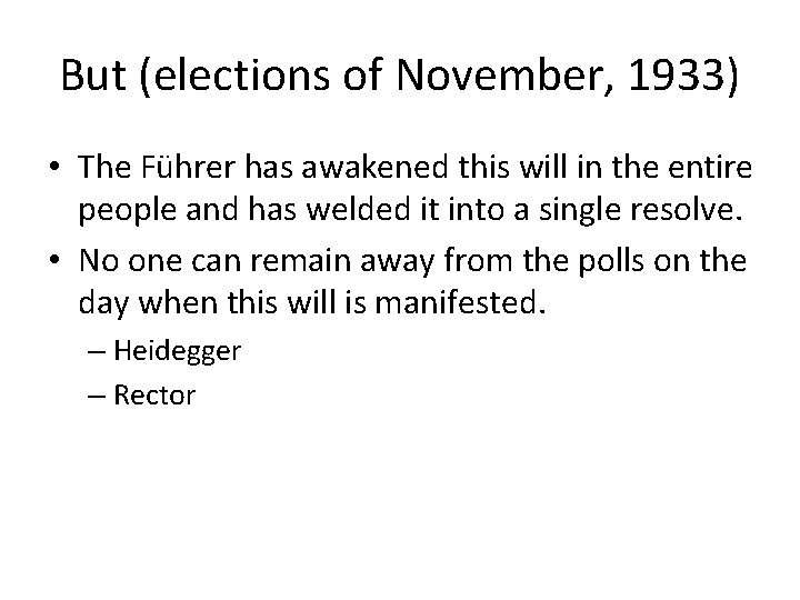 But (elections of November, 1933) • The Führer has awakened this will in the