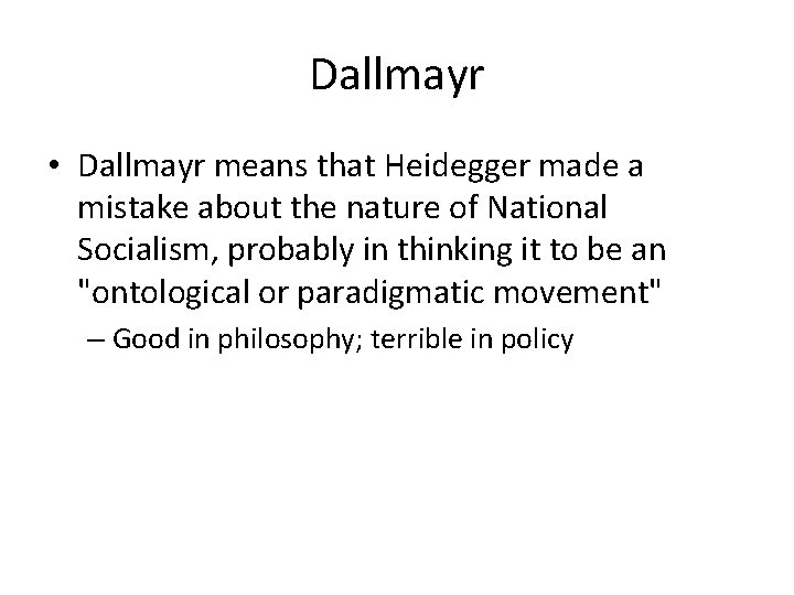 Dallmayr • Dallmayr means that Heidegger made a mistake about the nature of National