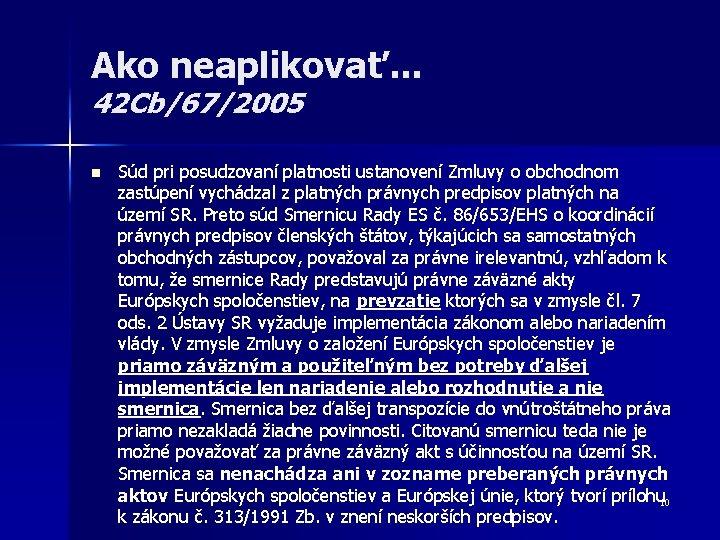 Ako neaplikovať. . . 42 Cb/67/2005 n Súd pri posudzovaní platnosti ustanovení Zmluvy o