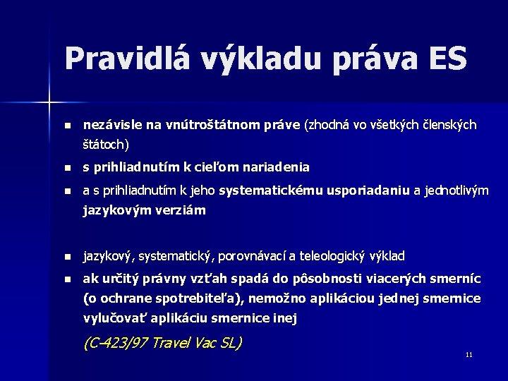 Pravidlá výkladu práva ES n nezávisle na vnútroštátnom práve (zhodná vo všetkých členských štátoch)