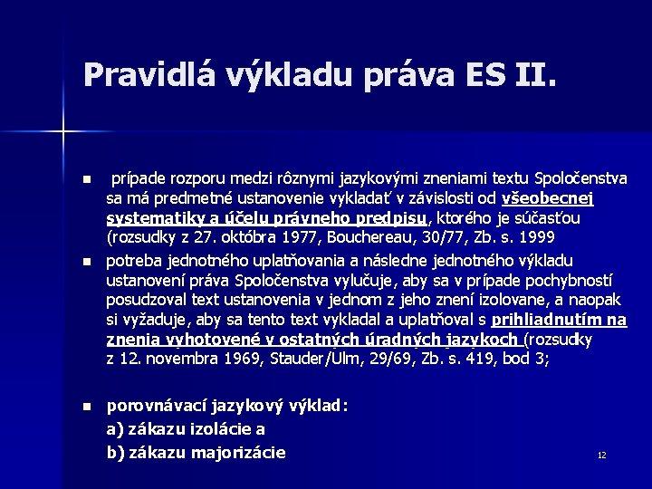 Pravidlá výkladu práva ES II. n n n prípade rozporu medzi rôznymi jazykovými zneniami