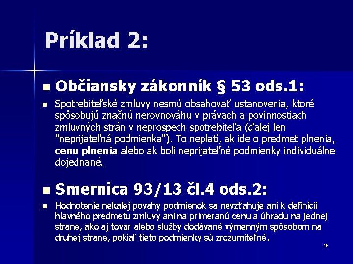 Príklad 2: n n Občiansky zákonník § 53 ods. 1: Spotrebiteľské zmluvy nesmú obsahovať