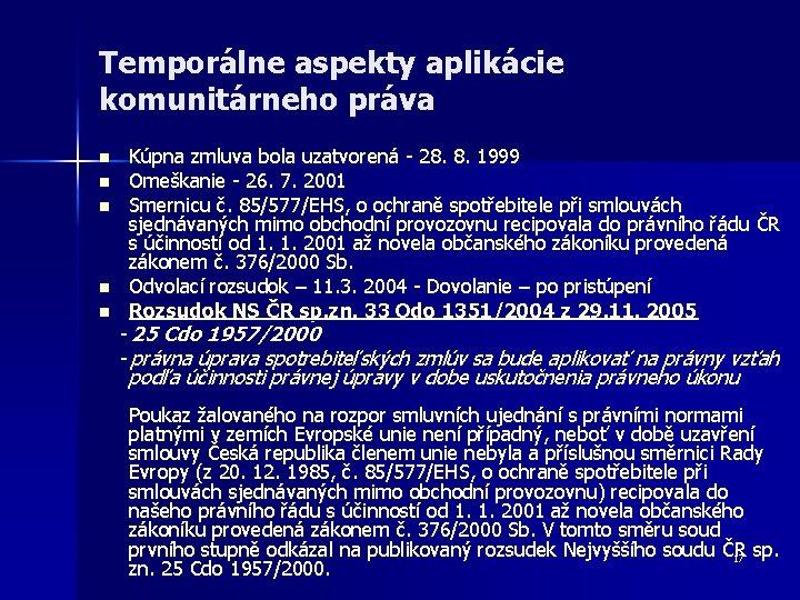 Temporálne aspekty aplikácie komunitárneho práva Kúpna zmluva bola uzatvorená - 28. 8. 1999 n