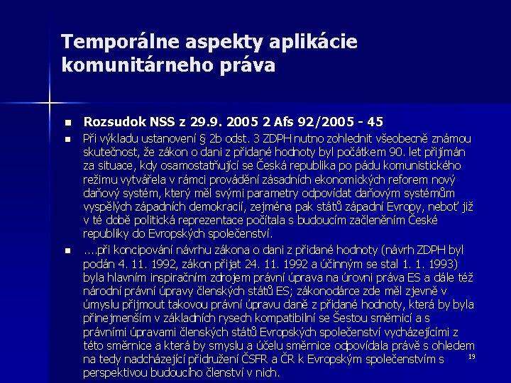 Temporálne aspekty aplikácie komunitárneho práva n n n Rozsudok NSS z 29. 9. 2005