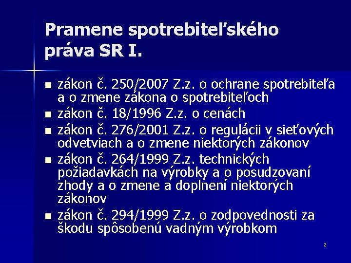 Pramene spotrebiteľského práva SR I. n n n zákon č. 250/2007 Z. z. o
