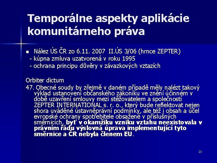 Temporálne aspekty aplikácie komunitárneho práva Nález ÚS ČR zo 6. 11. 2007 II. ÚS
