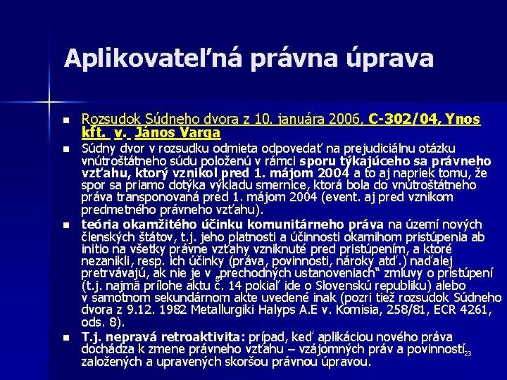 Aplikovateľná právna úprava n n Rozsudok Súdneho dvora z 10. januára 2006, C-302/04, Ynos