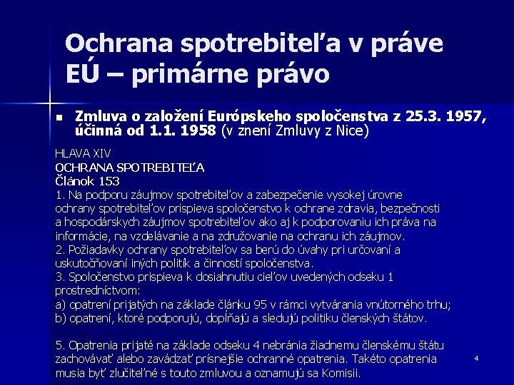 Ochrana spotrebiteľa v práve EÚ – primárne právo n Zmluva o založení Európskeho spoločenstva