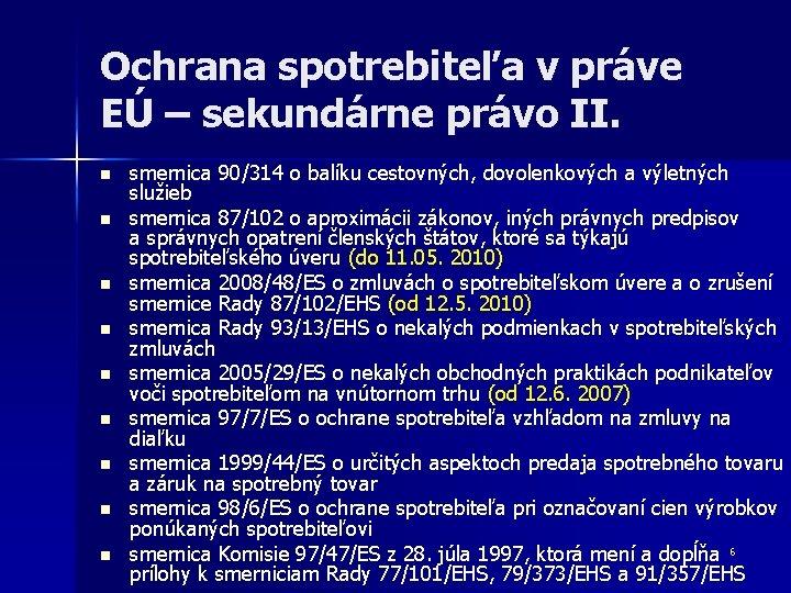 Ochrana spotrebiteľa v práve EÚ – sekundárne právo II. n n n n n
