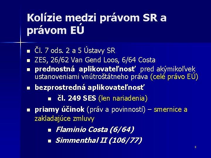 Kolízie medzi právom SR a právom EÚ n n Čl. 7 ods. 2 a