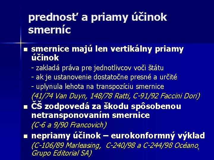 prednosť a priamy účinok smerníc n smernice majú len vertikálny priamy účinok - zakladá