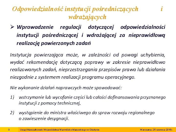 Odpowiedzialność instytucji pośredniczących wdrażających i Ø Wprowadzenie regulacji dotyczącej odpowiedzialności instytucji pośredniczącej i wdrażającej