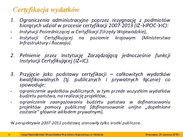 Certyfikacja wydatków 1. Ograniczenia administracyjne poprzez rezygnację z podmiotów biorących udział w procesie certyfikacji