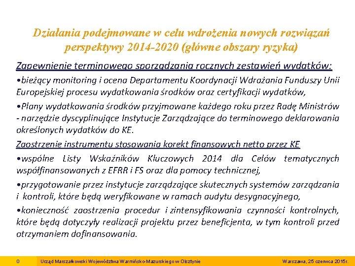 Działania podejmowane w celu wdrożenia nowych rozwiązań perspektywy 2014 -2020 (główne obszary ryzyka) Zapewnienie