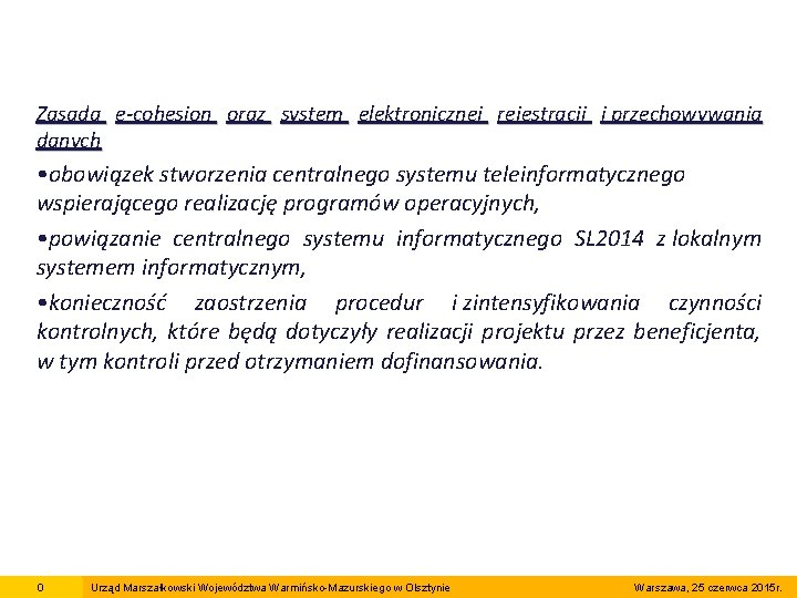 Zasada e-cohesion oraz system elektronicznej rejestracji i przechowywania danych • obowiązek stworzenia centralnego systemu