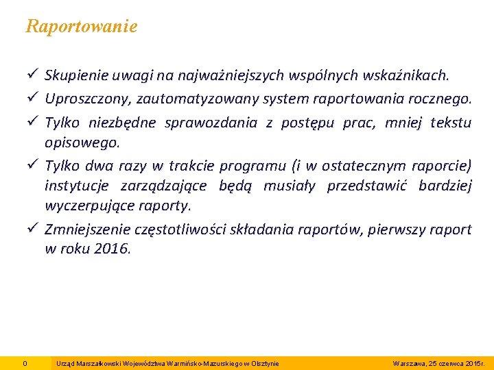 Raportowanie ü Skupienie uwagi na najważniejszych wspólnych wskaźnikach. ü Uproszczony, zautomatyzowany system raportowania rocznego.