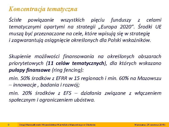 """Koncentracja tematyczna Ścisłe powiązanie wszystkich pięciu funduszy z celami tematycznymi opartymi na strategii """"Europa"""